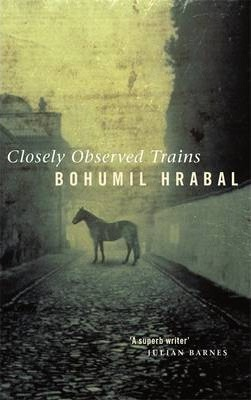 Bohumil Hrabal - Closely Observed Trains