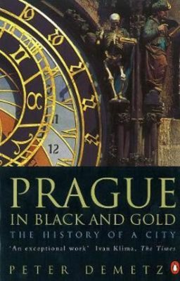 Prague in Black and Gold : The History of a City - Book